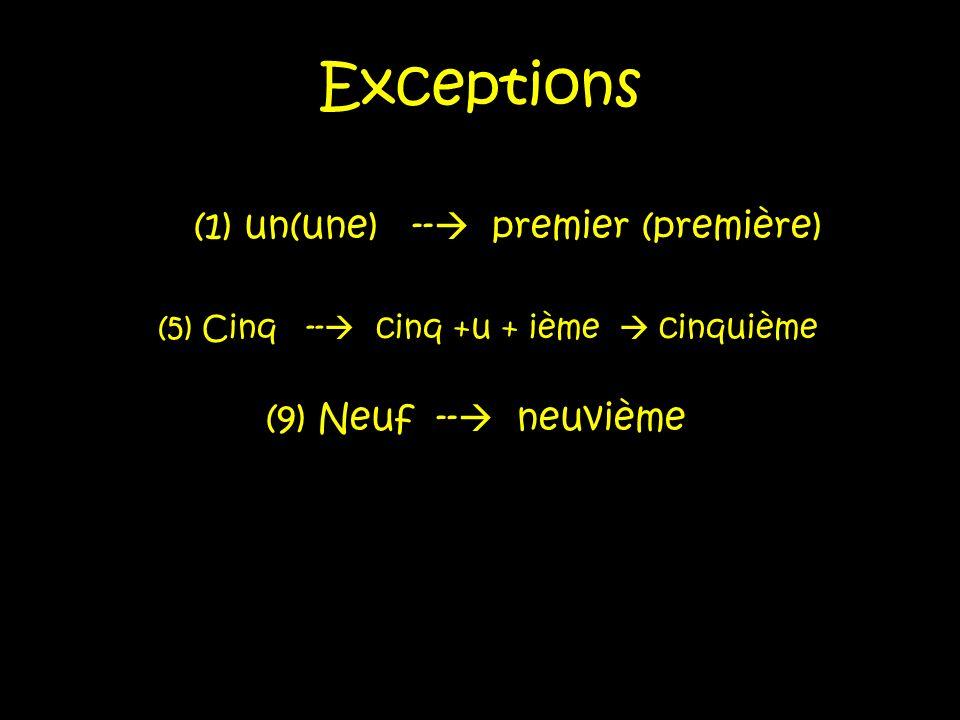 Exceptions (1) un(une) -- premier (première) (9) Neuf -- neuvième