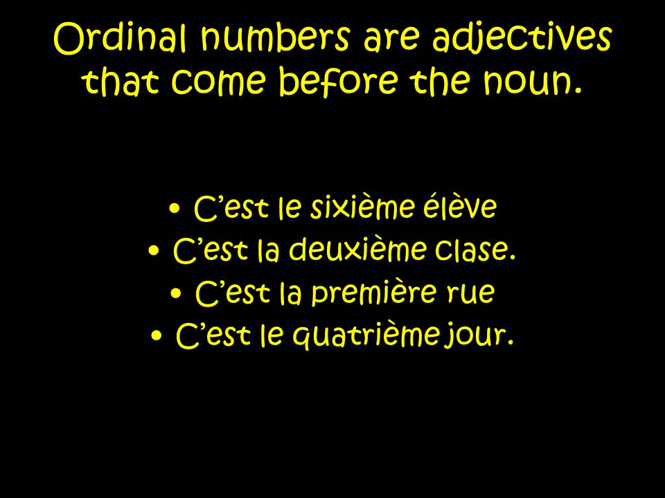 Ordinal numbers are adjectives that come before the noun.