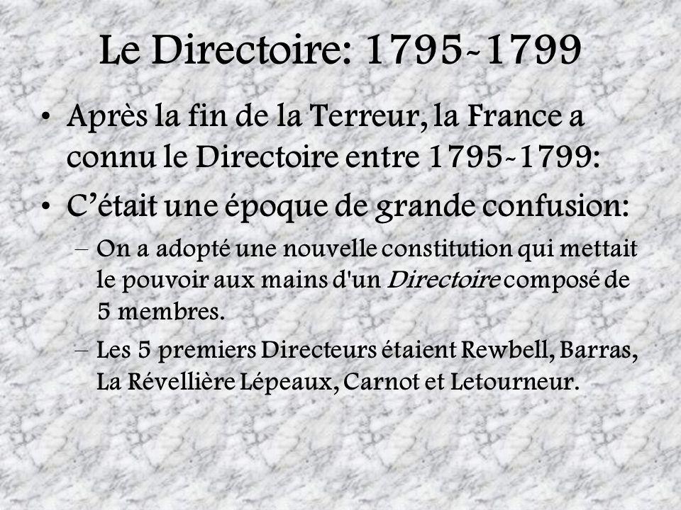 Le Directoire: 1795-1799Après la fin de la Terreur, la France a connu le Directoire entre 1795-1799:
