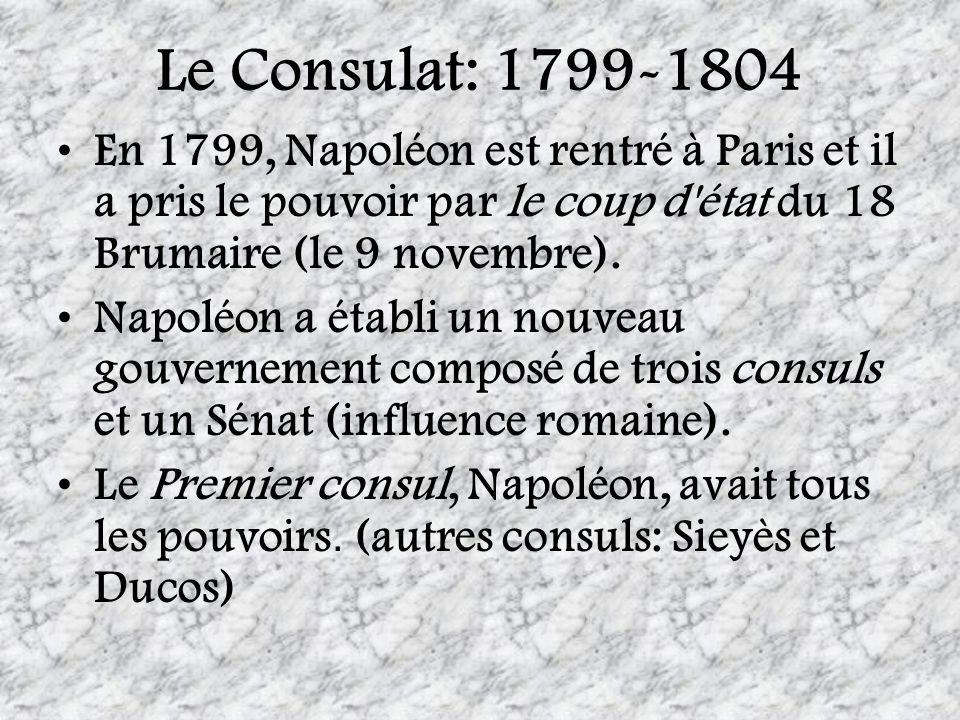 Le Consulat: 1799-1804 En 1799, Napoléon est rentré à Paris et il a pris le pouvoir par le coup d état du 18 Brumaire (le 9 novembre).