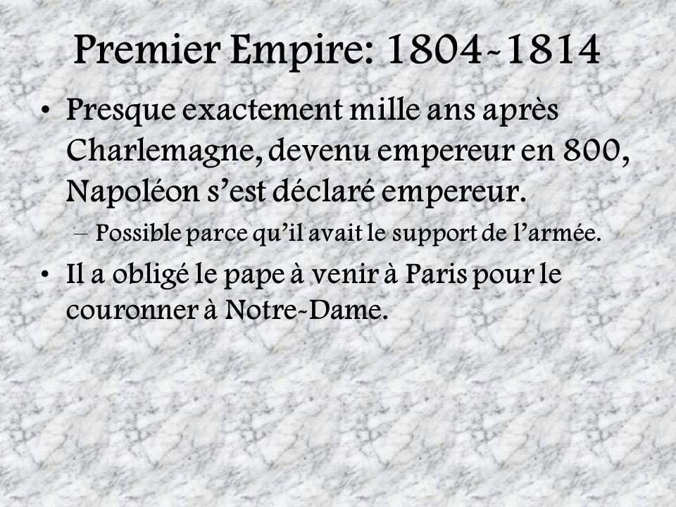 Premier Empire: 1804-1814 Presque exactement mille ans après Charlemagne, devenu empereur en 800, Napoléon s'est déclaré empereur.
