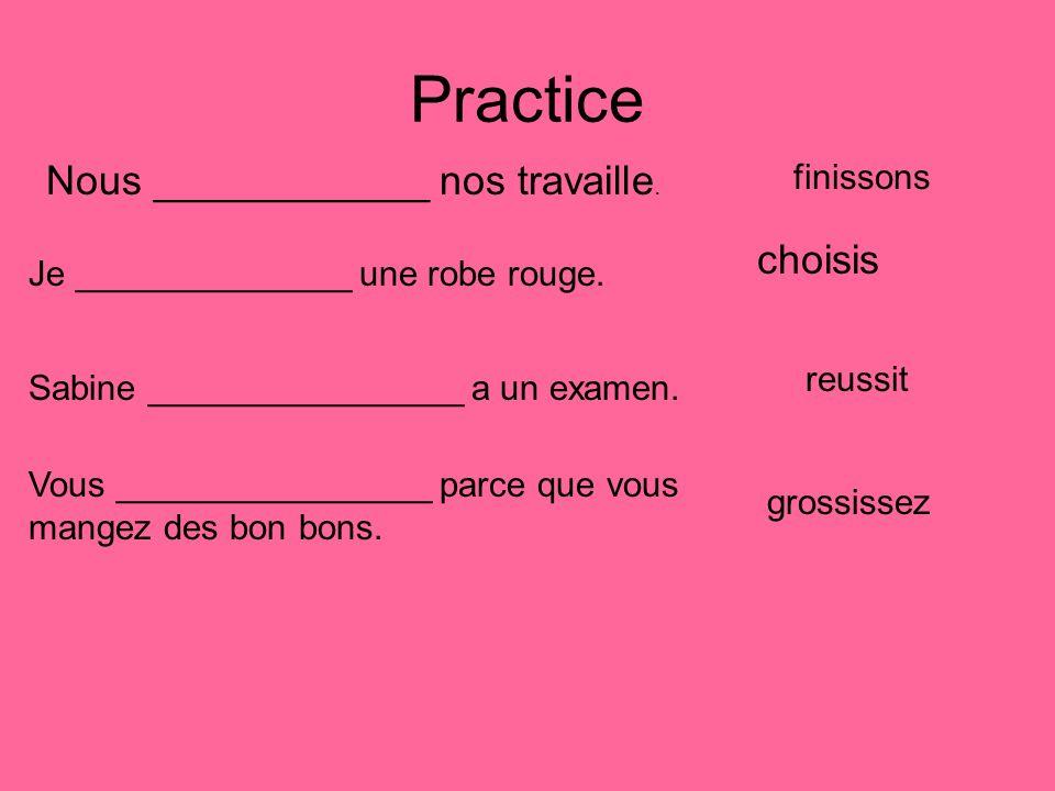 Practice Nous ____________ nos travaille. choisis finissons