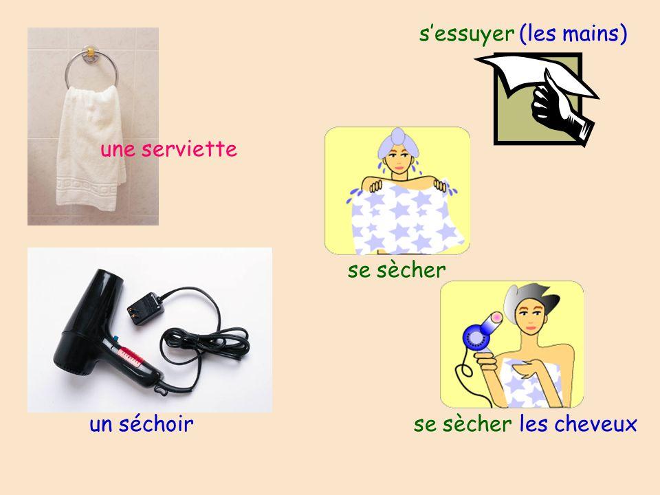 s'essuyer (les mains) une serviette se sècher un séchoir se sècher les cheveux