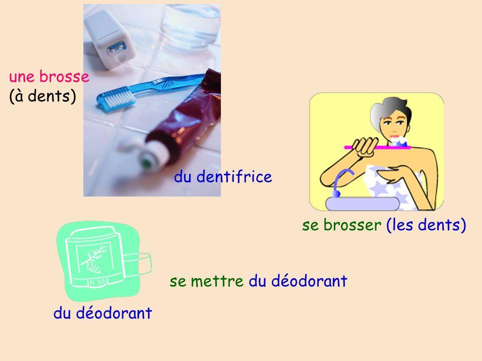 une brosse (à dents) du dentifrice se brosser (les dents) se mettre du déodorant du déodorant