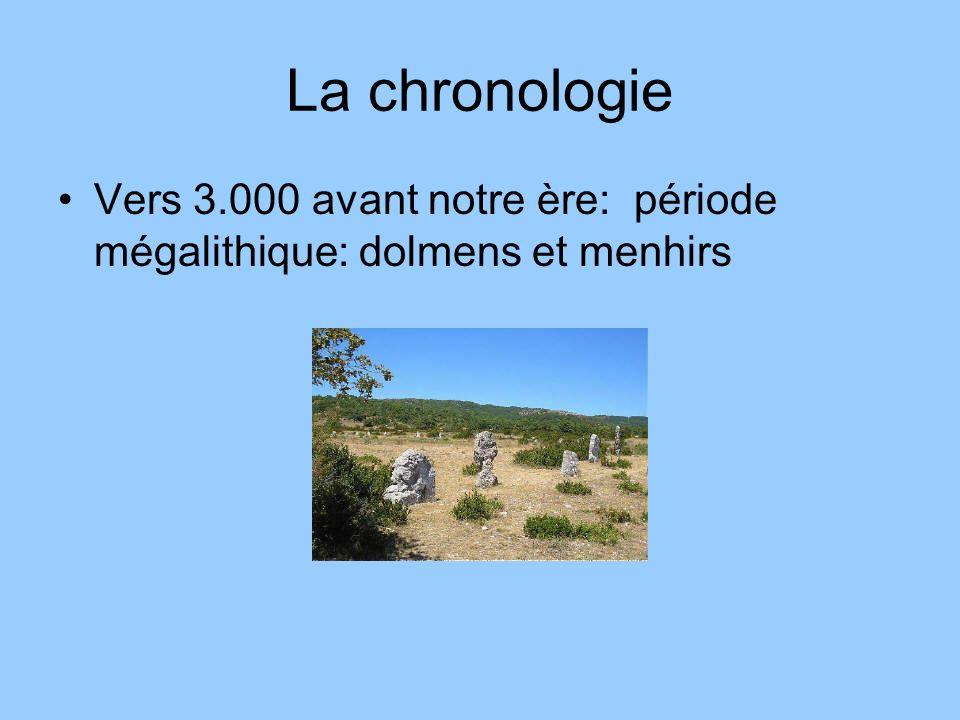 La chronologie Vers 3.000 avant notre ère: période mégalithique: dolmens et menhirs