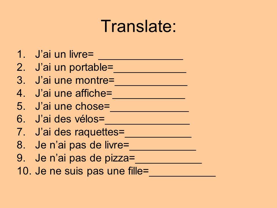 Translate: J'ai un livre= ______________ J'ai un portable=____________