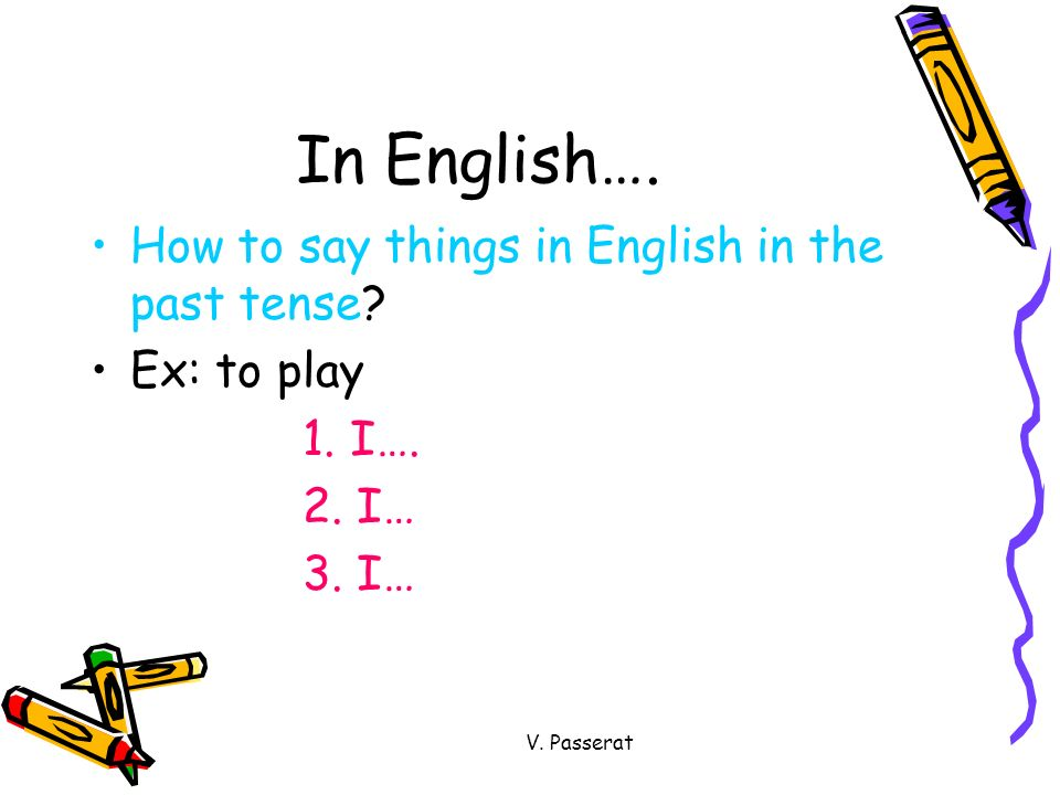 In English…. How to say things in English in the past tense