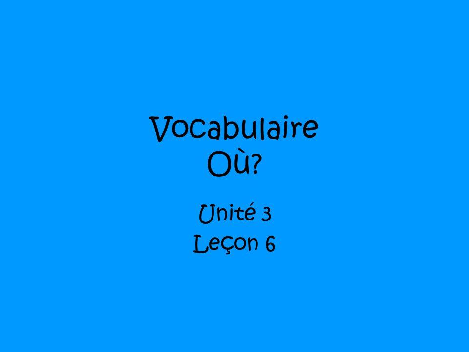 Vocabulaire Où Unité 3 Leçon 6