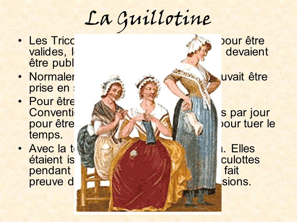 La Guillotine Les Tricoteuses étaient là parce que pour être valides, les séances de la Convention devaient être publiques.