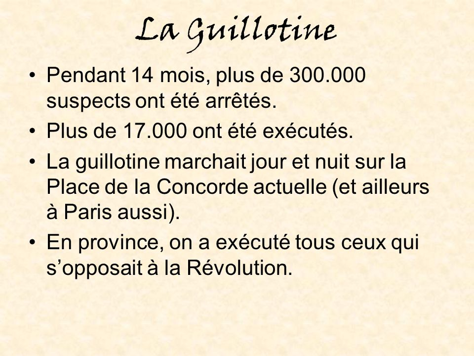 La Guillotine Pendant 14 mois, plus de 300.000 suspects ont été arrêtés. Plus de 17.000 ont été exécutés.