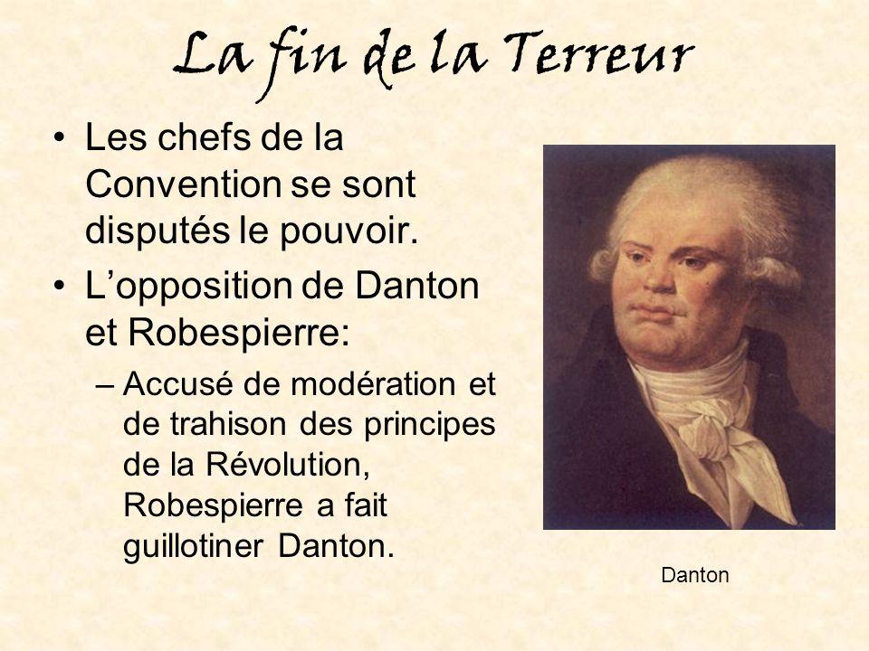 La fin de la Terreur Les chefs de la Convention se sont disputés le pouvoir. L'opposition de Danton et Robespierre: