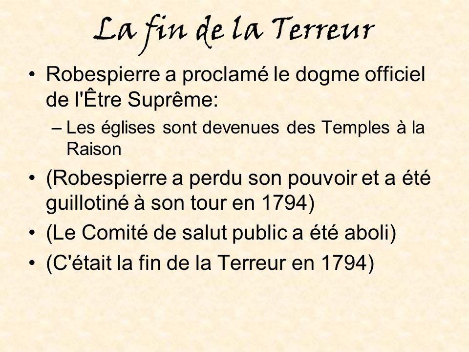 La fin de la Terreur Robespierre a proclamé le dogme officiel de l Être Suprême: Les églises sont devenues des Temples à la Raison.