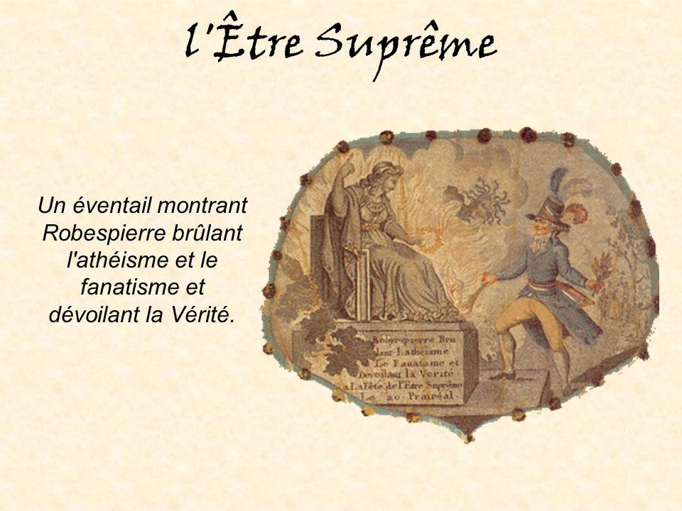 l Être Suprême Un éventail montrant Robespierre brûlant l athéisme et le fanatisme et dévoilant la Vérité.