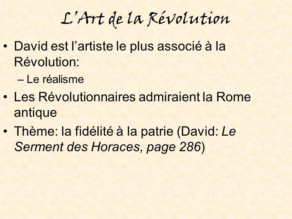 L'Art de la Révolution David est l'artiste le plus associé à la Révolution: Le réalisme. Les Révolutionnaires admiraient la Rome antique.