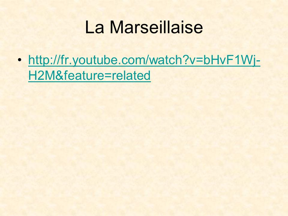 La Marseillaise http://fr.youtube.com/watch v=bHvF1Wj-H2M&feature=related