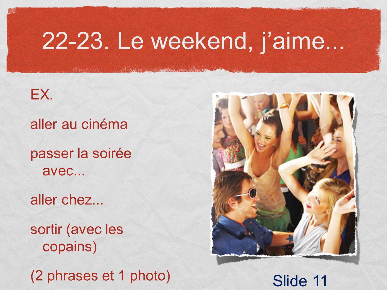 22-23. Le weekend, j'aime... Slide 11 EX. aller au cinéma