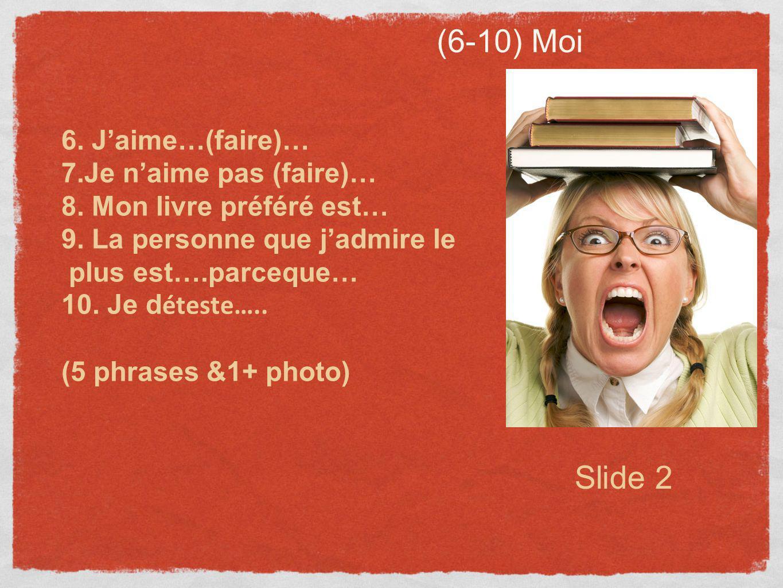 (6-10) Moi Slide 2 6. J'aime…(faire)… 7.Je n'aime pas (faire)…