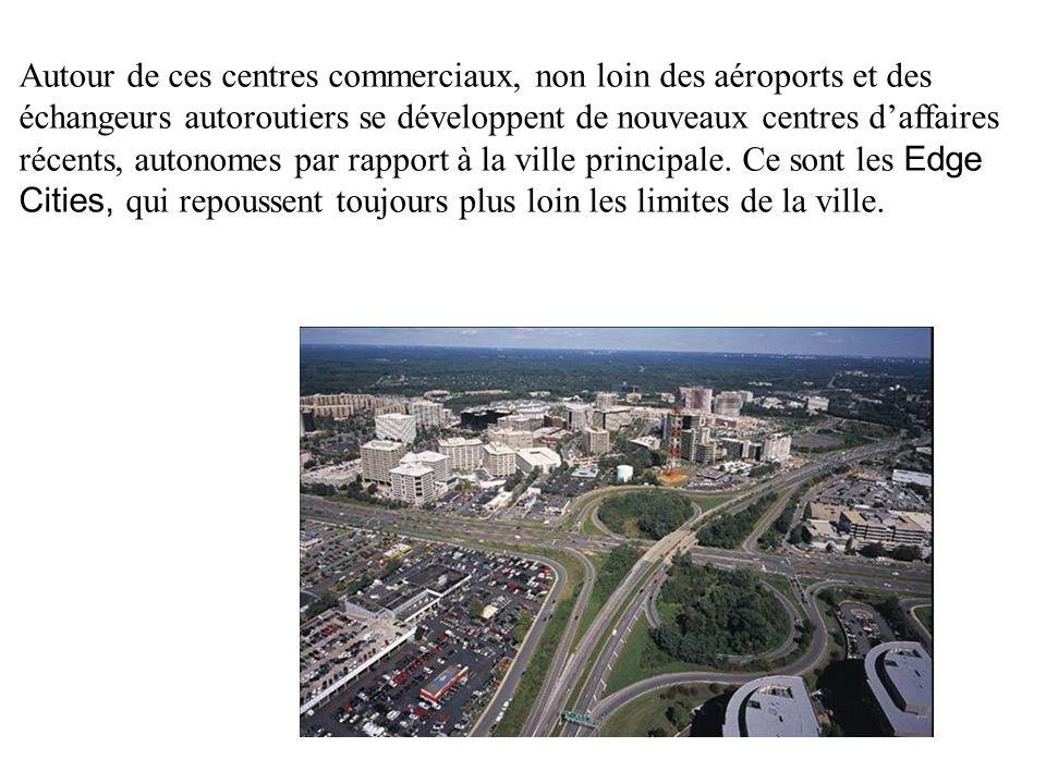 Autour de ces centres commerciaux, non loin des aéroports et des échangeurs autoroutiers se développent de nouveaux centres d'affaires récents, autonomes par rapport à la ville principale.