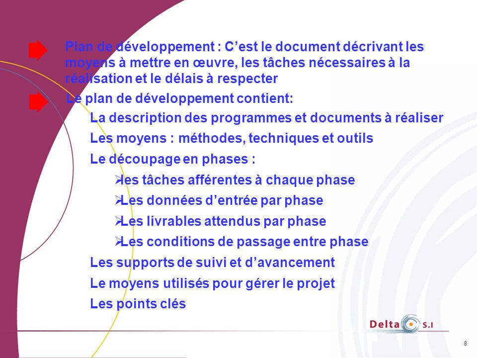 Plan de développement : C'est le document décrivant les moyens à mettre en œuvre, les tâches nécessaires à la réalisation et le délais à respecter