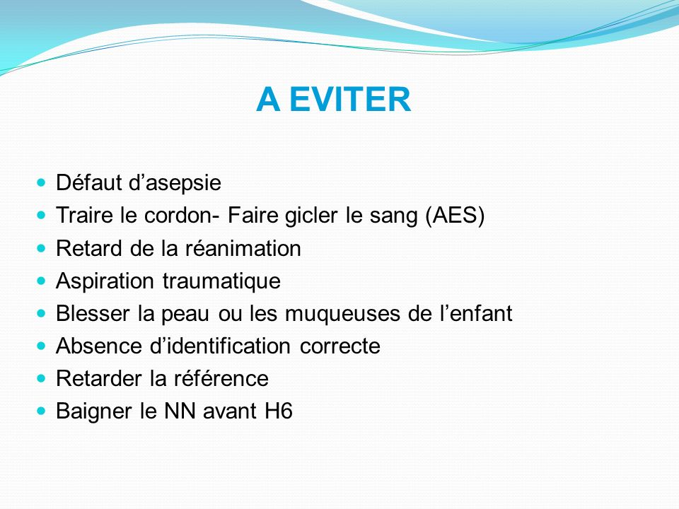 A EVITER Défaut d'asepsie Traire le cordon- Faire gicler le sang (AES)