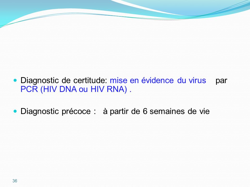 Diagnostic de certitude: mise en évidence du virus par PCR (HIV DNA ou HIV RNA) .