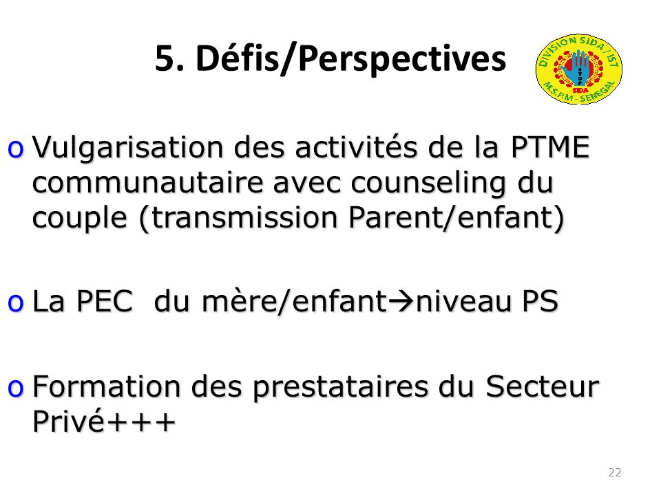 5. Défis/Perspectives Vulgarisation des activités de la PTME communautaire avec counseling du couple (transmission Parent/enfant)