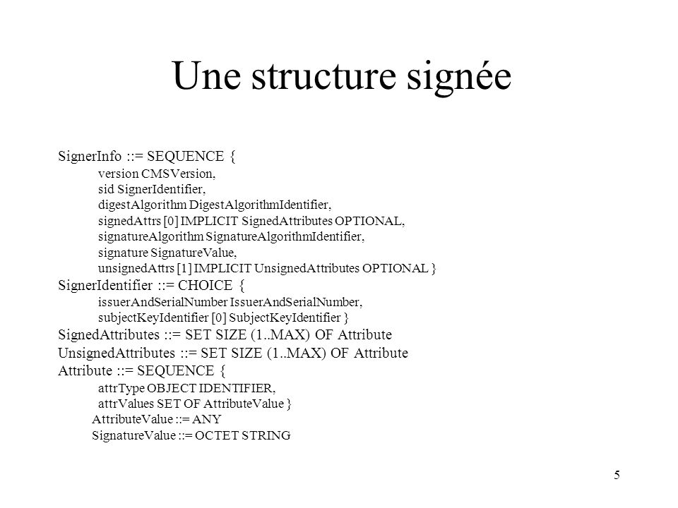 Une structure signée SignerInfo ::= SEQUENCE {