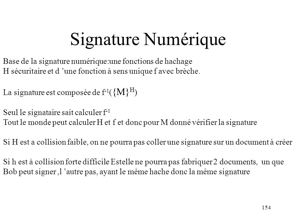 Signature Numérique Base de la signature numérique:une fonctions de hachage. H sécuritaire et d 'une fonction à sens unique f avec brèche.