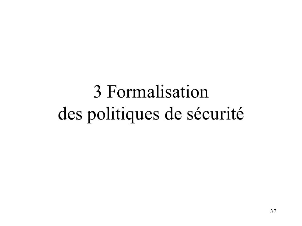 3 Formalisation des politiques de sécurité