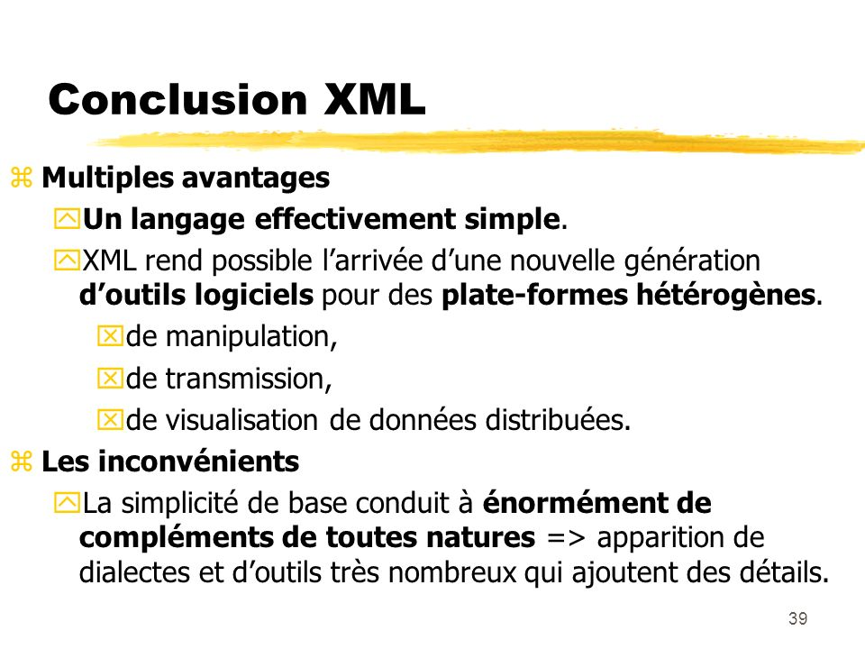 Conclusion XML Multiples avantages Un langage effectivement simple.