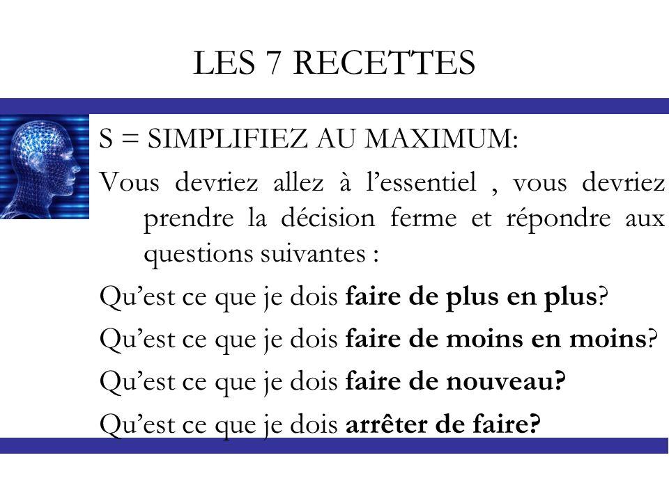 LES 7 RECETTES S = SIMPLIFIEZ AU MAXIMUM: