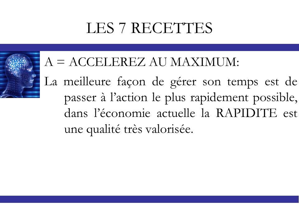 LES 7 RECETTES A = ACCELEREZ AU MAXIMUM:
