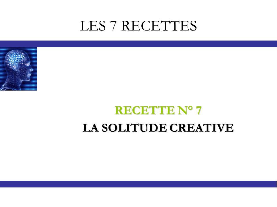 LES 7 RECETTES RECETTE N° 7 LA SOLITUDE CREATIVE
