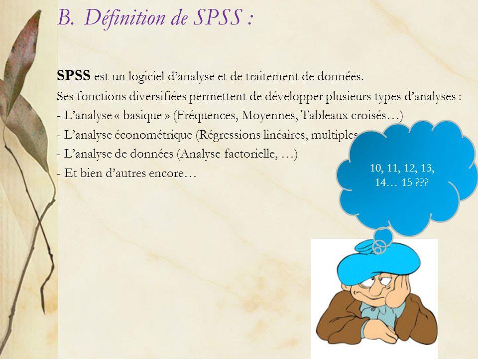Définition de SPSS : SPSS est un logiciel d'analyse et de traitement de données.