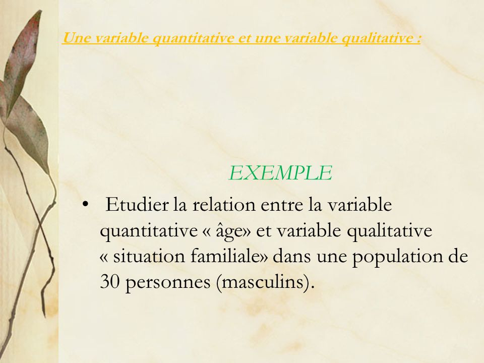 Une variable quantitative et une variable qualitative :