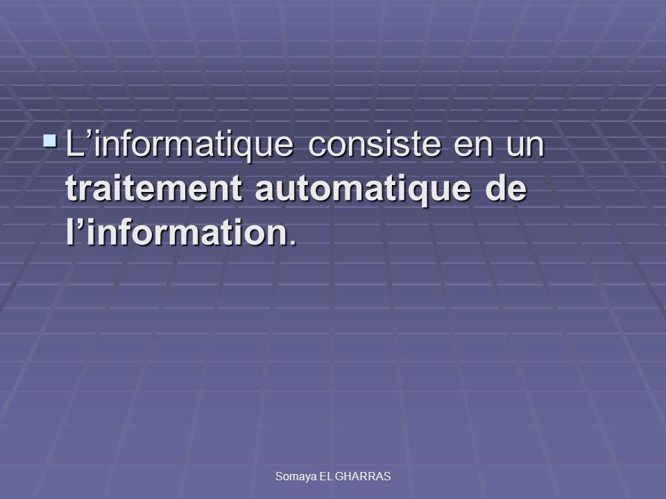 L'informatique consiste en un traitement automatique de l'information.
