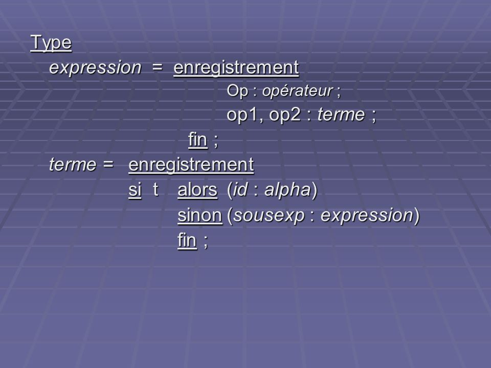 expression = enregistrement op1, op2 : terme ; fin ;