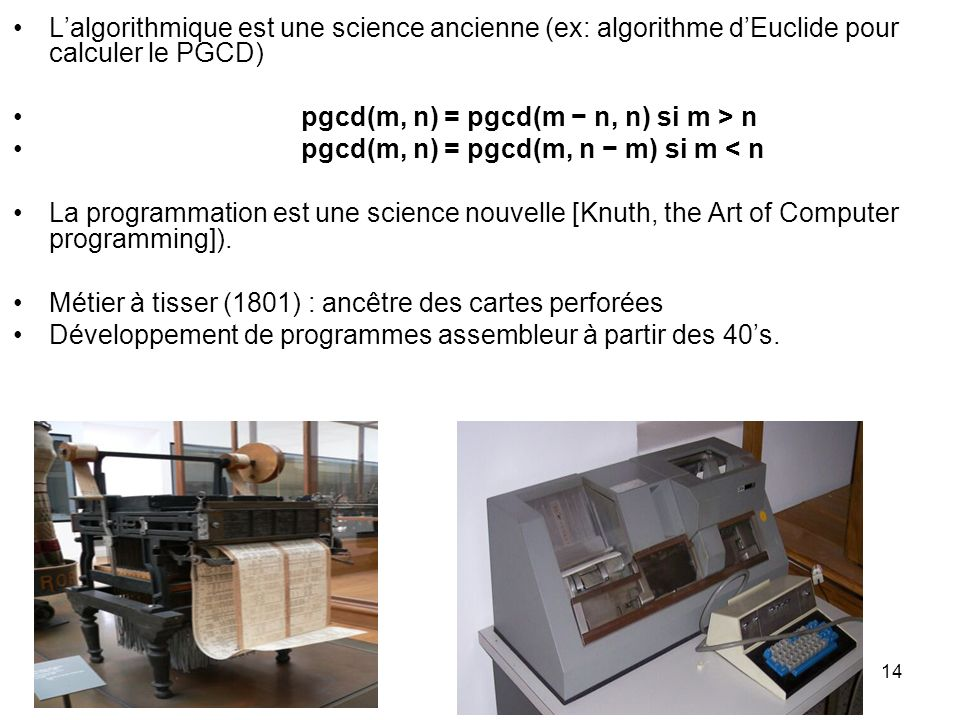 L'algorithmique est une science ancienne (ex: algorithme d'Euclide pour calculer le PGCD)