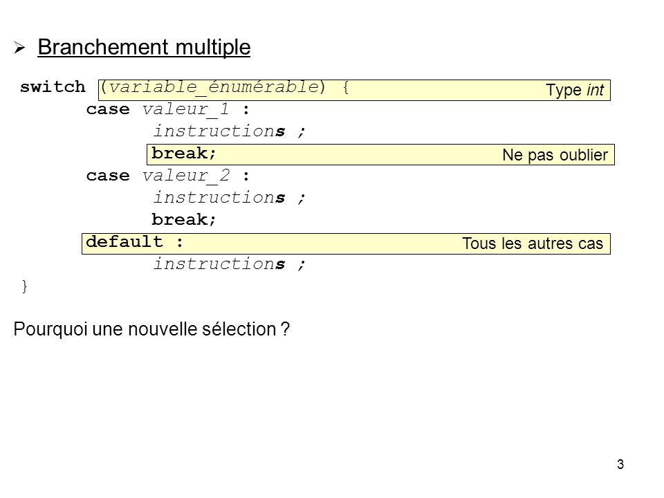Branchement multiple switch (variable_énumérable) { case valeur_1 :