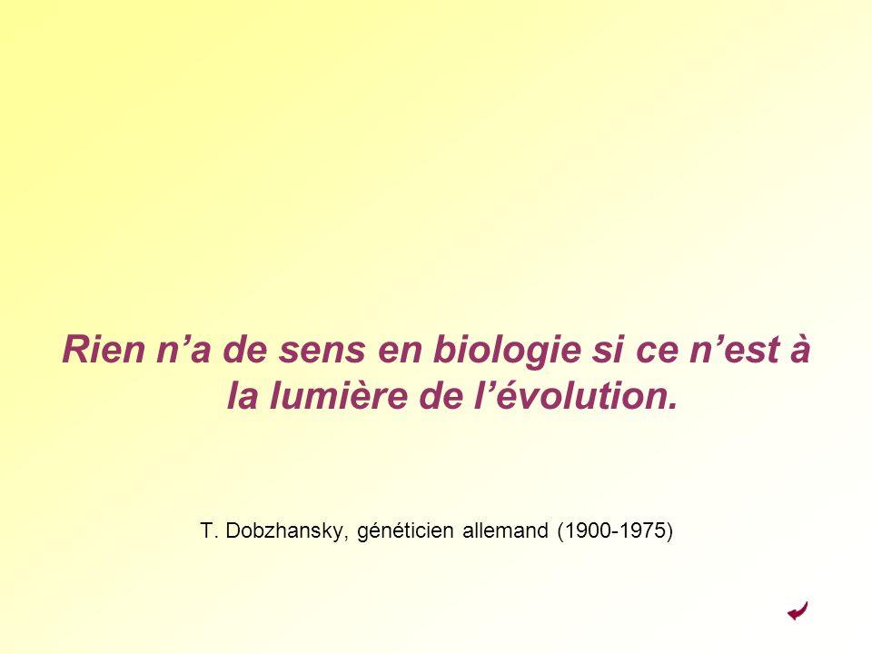 Rien n'a de sens en biologie si ce n'est à la lumière de l'évolution.