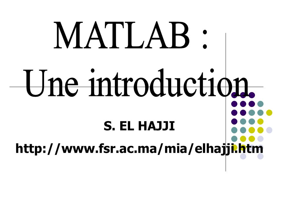 MATLAB : Une introduction S. EL HAJJI