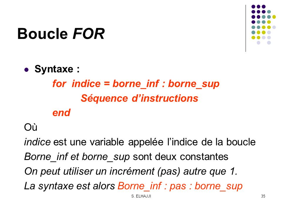 Boucle FOR Syntaxe : for indice = borne_inf : borne_sup