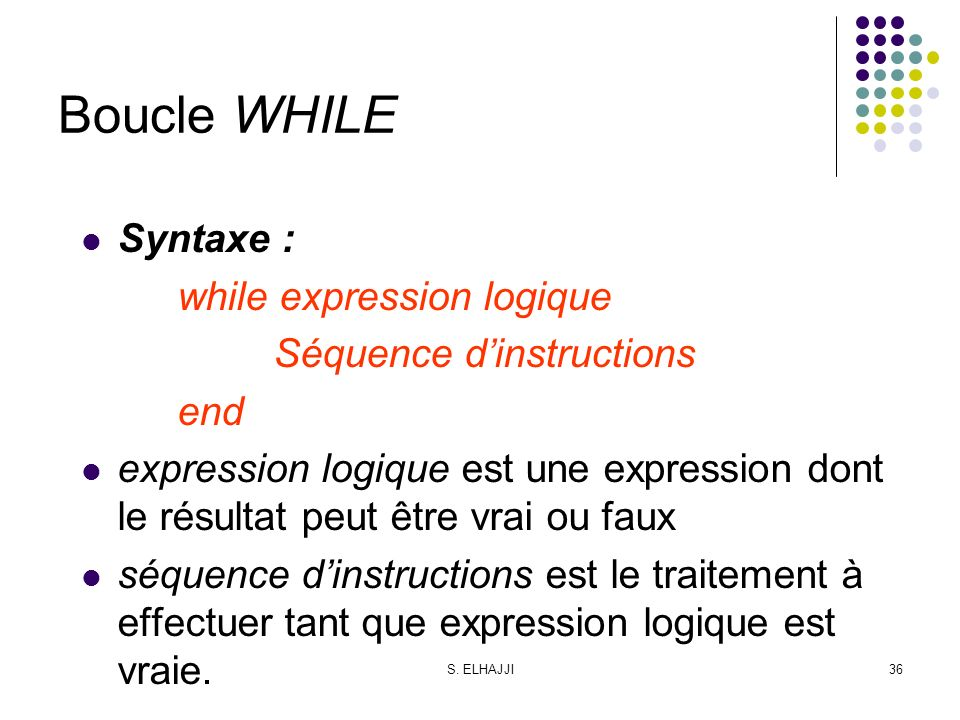 Boucle WHILE Syntaxe : while expression logique