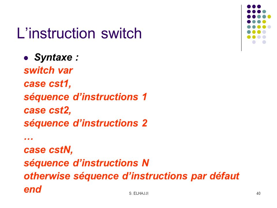 L'instruction switch Syntaxe : switch var case cst1,