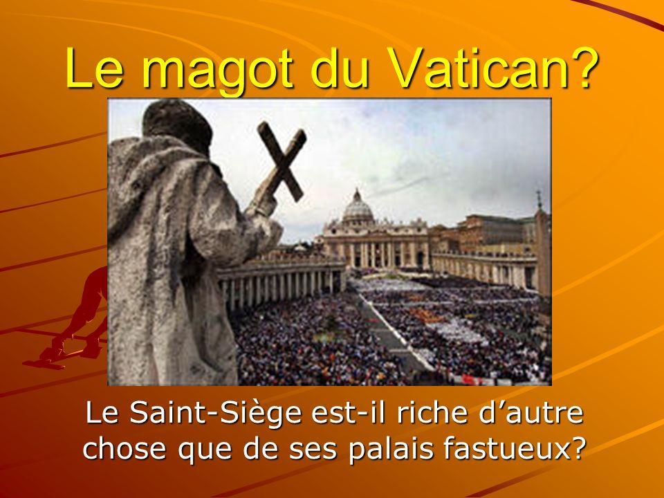 Le Saint-Siège est-il riche d'autre chose que de ses palais fastueux