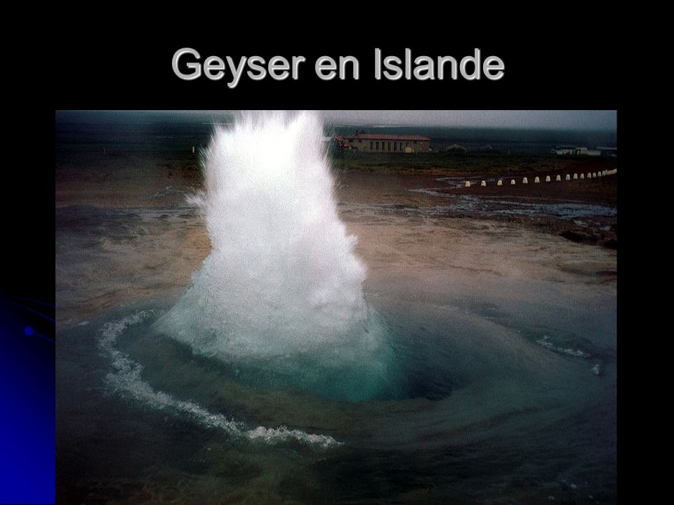 Geyser en Islande En Islande, la quasi-totalité du chauffage et de l'électricité provient de la géothermie.