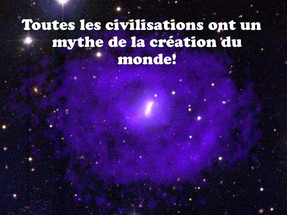 Toutes les civilisations ont un mythe de la création du monde!