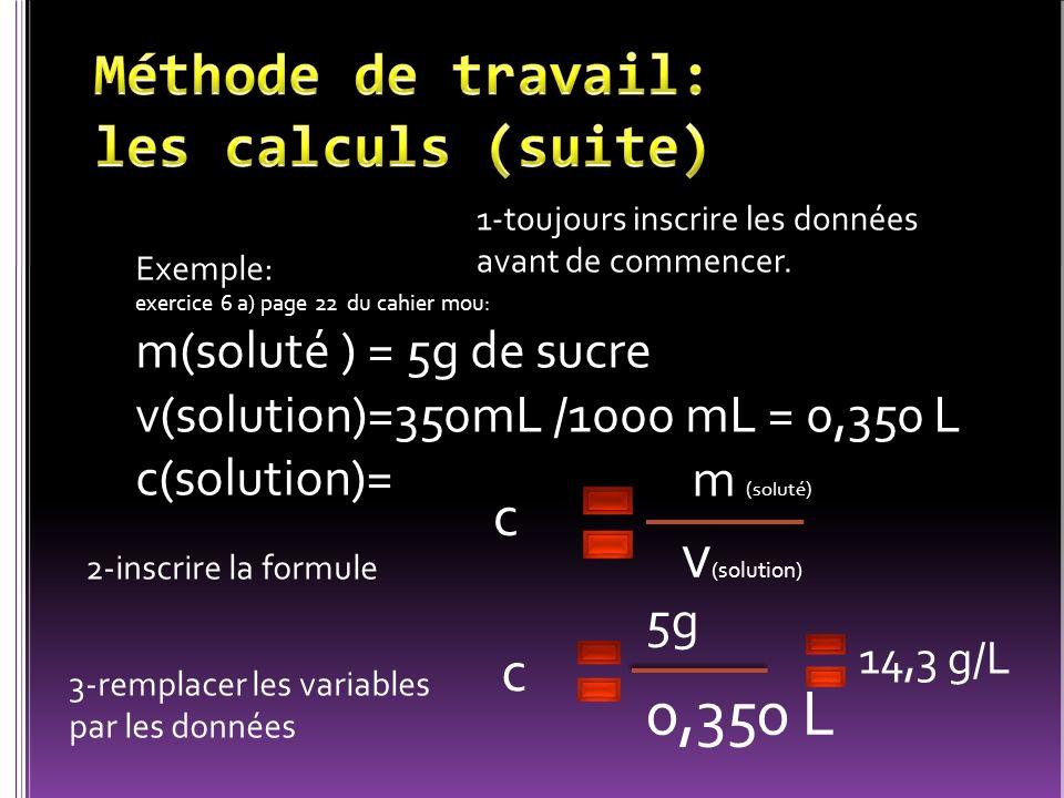 v(solution) 0,350 L Méthode de travail: les calculs (suite) c c