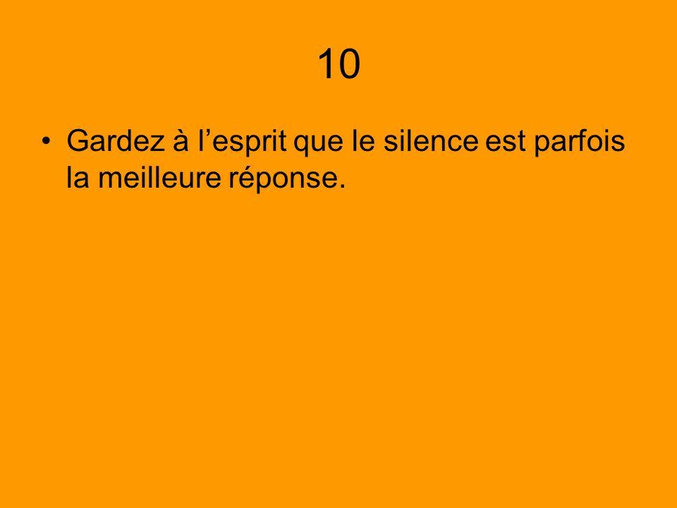 10 Gardez à l'esprit que le silence est parfois la meilleure réponse.