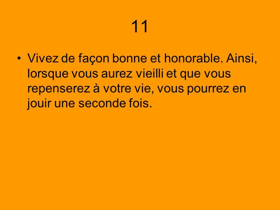 11 Vivez de façon bonne et honorable.